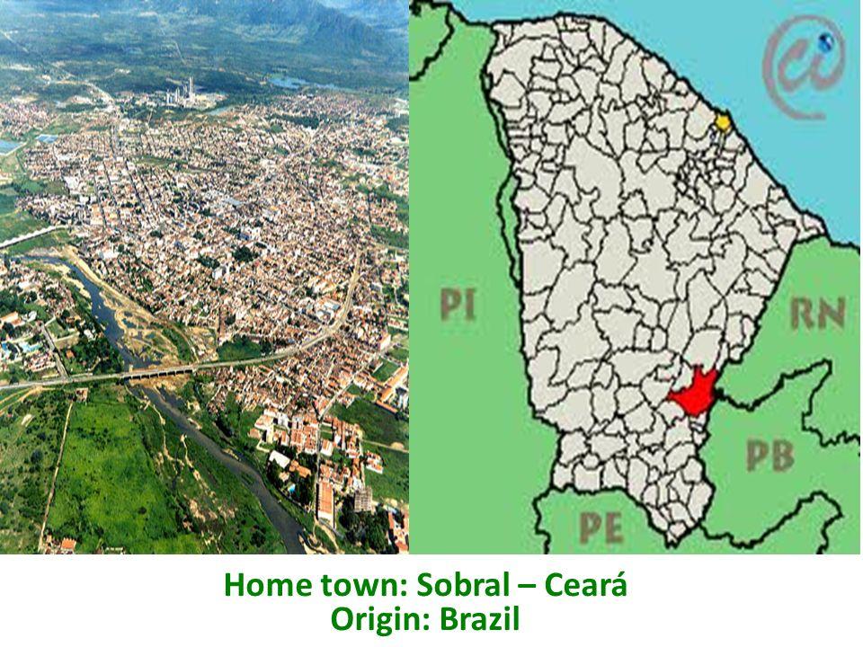 Home town: Sobral – Ceará Origin: Brazil