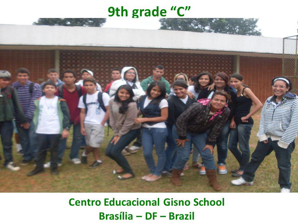 9th grade C Centro Educacional Gisno School Brasília – DF – Brazil
