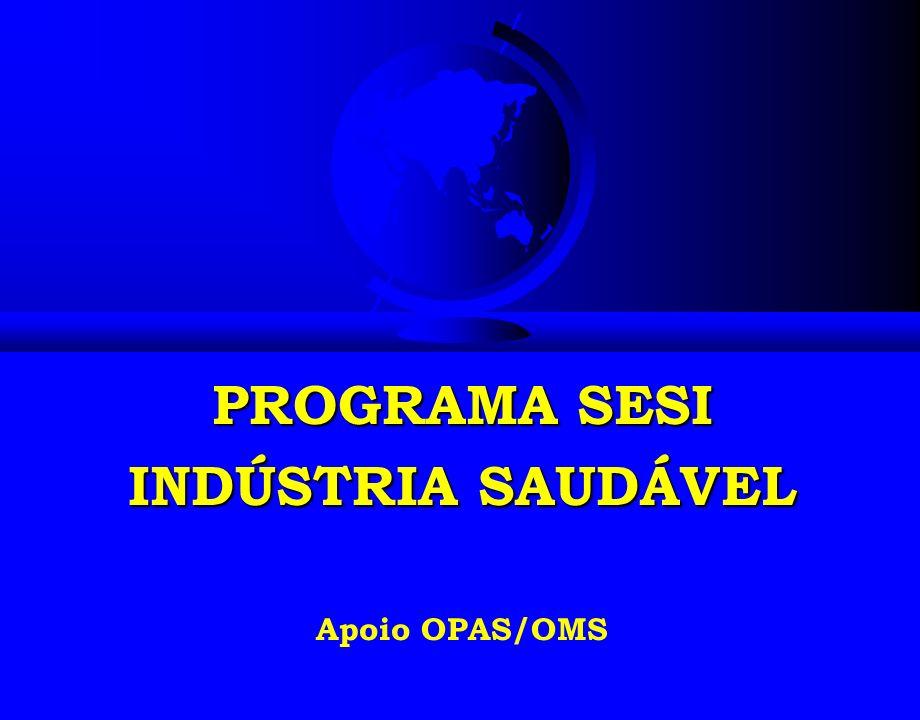 PROGRAMA SESI INDÚSTRIA SAUDÁVEL PROGRAMA SESI INDÚSTRIA SAUDÁVEL Apoio OPAS/OMS