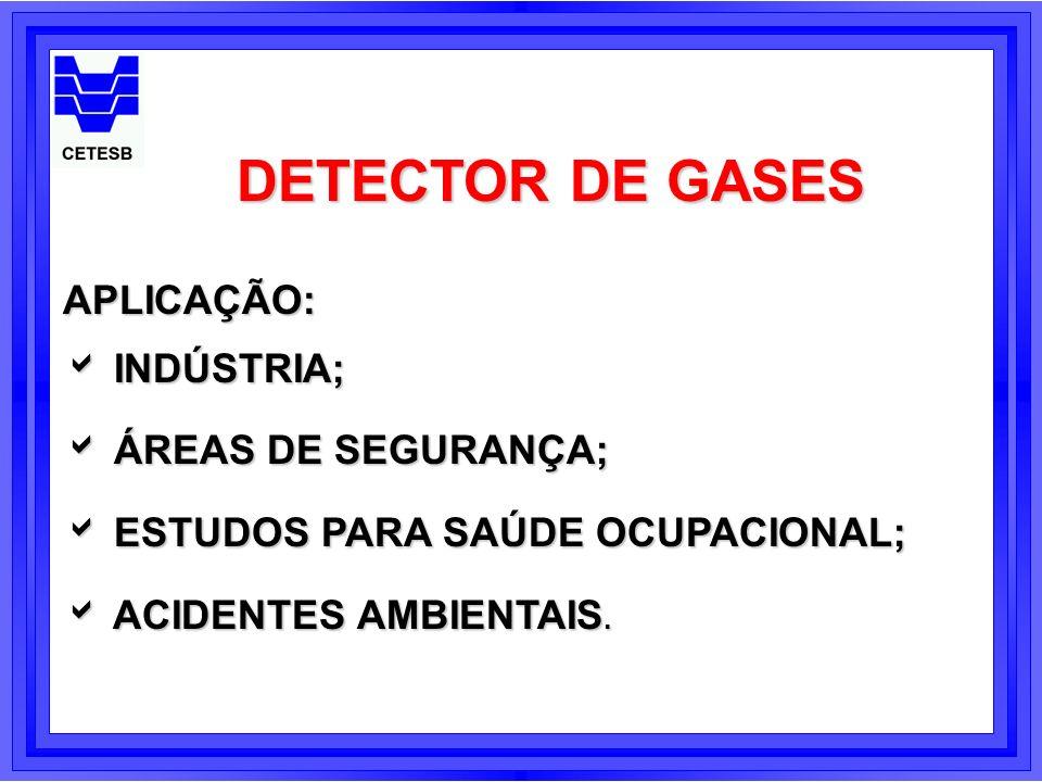 DETECTOR DE GASES APLICAÇÃO: INDÚSTRIA; INDÚSTRIA; ÁREAS DE SEGURANÇA; ÁREAS DE SEGURANÇA; ESTUDOS PARA SAÚDE OCUPACIONAL; ESTUDOS PARA SAÚDE OCUPACIO