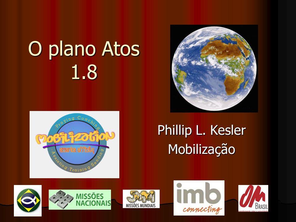 O plano Atos 1.8 Phillip L. Kesler Mobilização