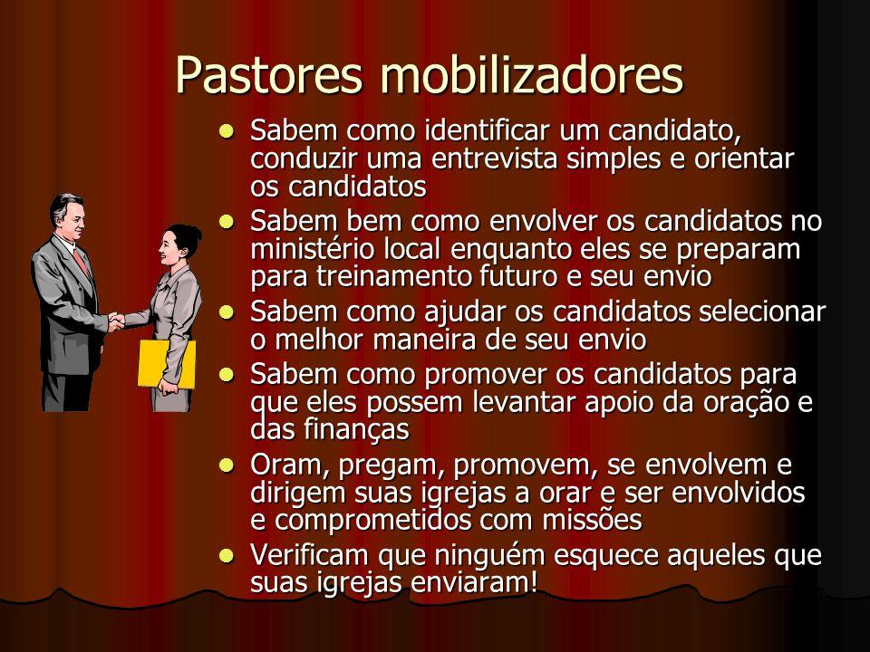 Pastores mobilizadores Sabem como identificar um candidato, conduzir uma entrevista simples e orientar os candidatos Sabem como identificar um candida