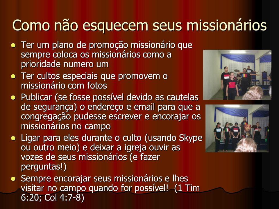 Como não esquecem seus missionários Ter um plano de promoção missionário que sempre coloca os missionários como a prioridade numero um Ter um plano de