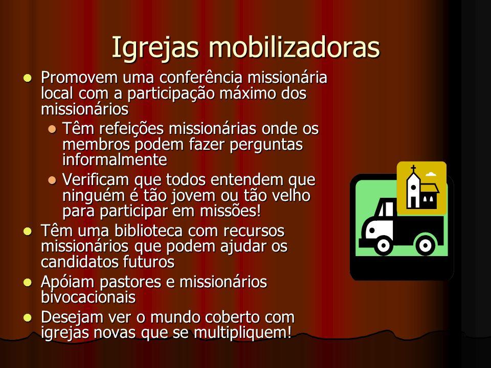 Igrejas mobilizadoras Promovem uma conferência missionária local com a participação máximo dos missionários Promovem uma conferência missionária local