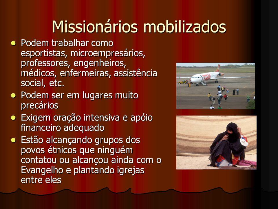 Missionários mobilizados Podem trabalhar como esportistas, microempresários, professores, engenheiros, médicos, enfermeiras, assistência social, etc.