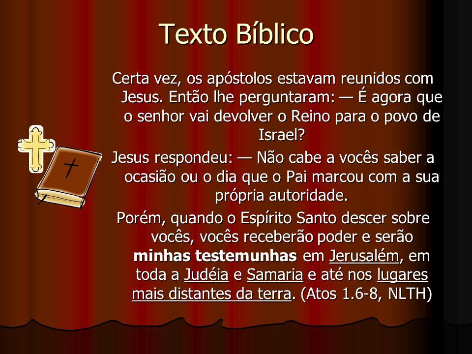 Texto Bíblico Certa vez, os apóstolos estavam reunidos com Jesus. Então lhe perguntaram: É agora que o senhor vai devolver o Reino para o povo de Isra