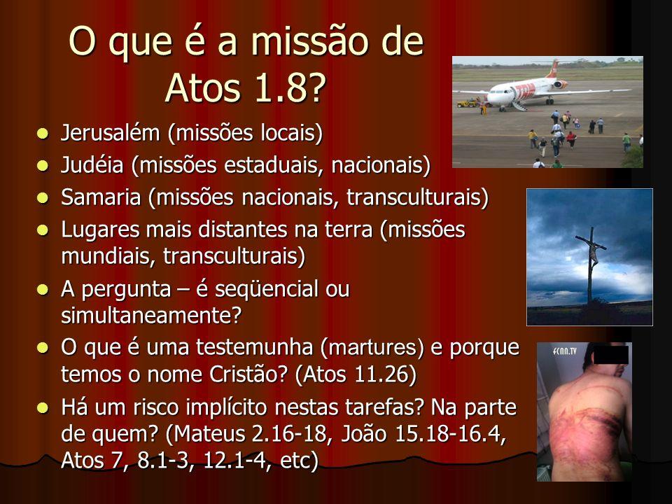 O que é a missão de Atos 1.8? Jerusalém (missões locais) Jerusalém (missões locais) Judéia (missões estaduais, nacionais) Judéia (missões estaduais, n