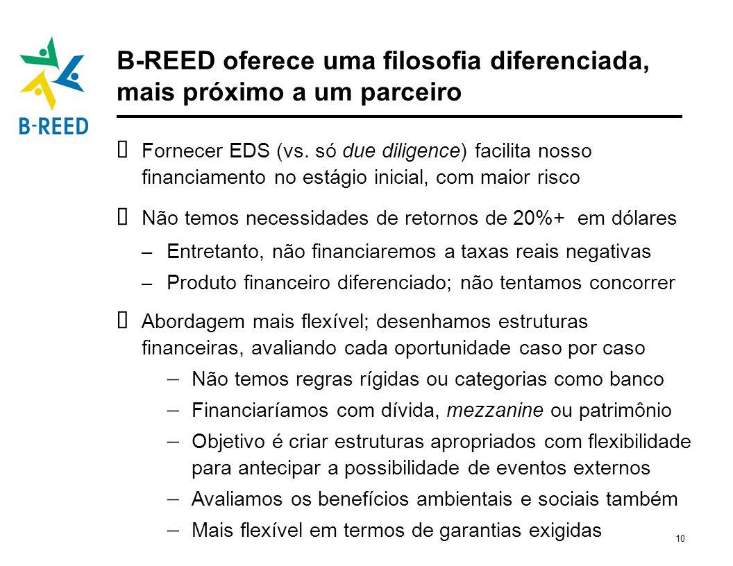 10 B-REED oferece uma filosofia diferenciada, mais próximo a um parceiro Fornecer EDS (vs. só due diligence) facilita nosso financiamento no estágio i