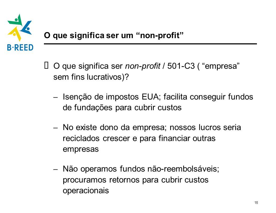 18 O que significa ser um non-profit O que significa ser non-profit / 501-C3 ( empresa sem fins lucrativos)? – Isenção de impostos EUA; facilita conse
