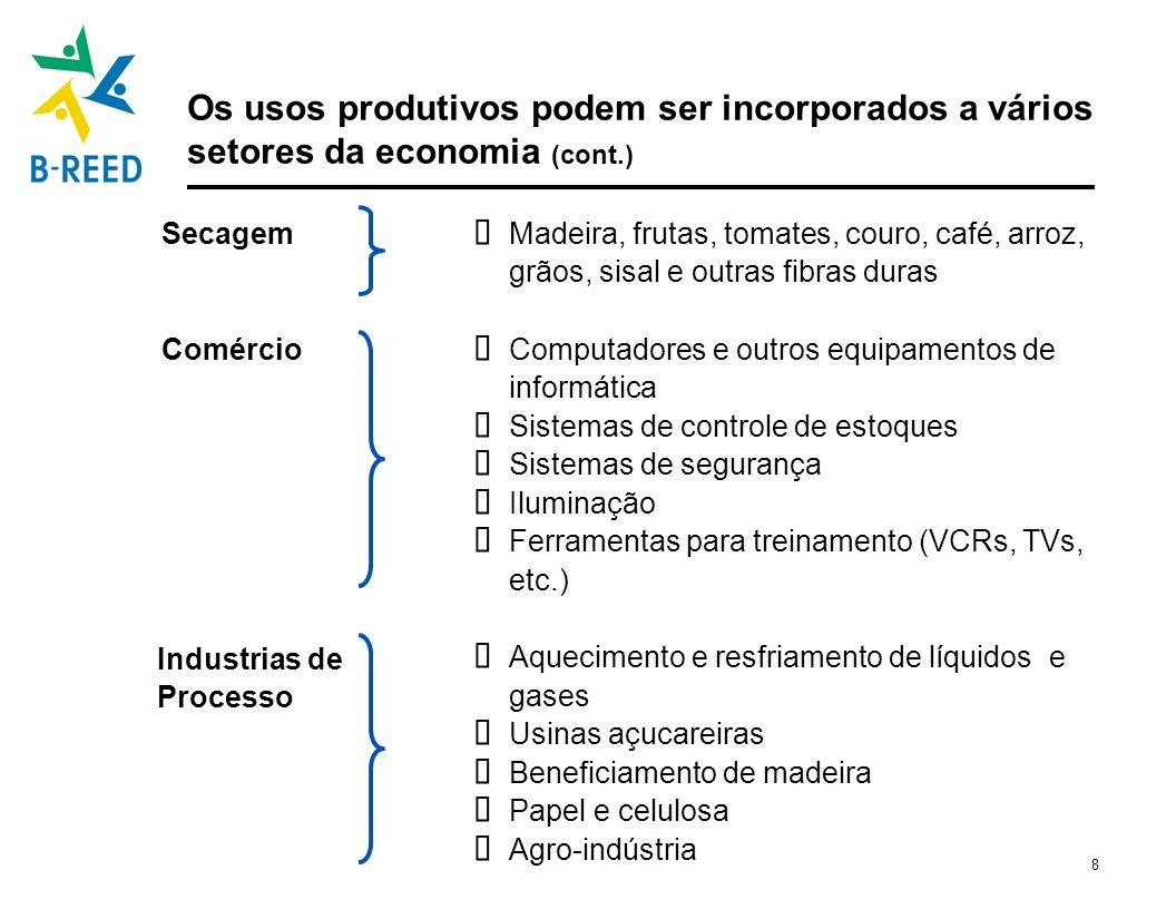 8 Os usos produtivos podem ser incorporados a vários setores da economia (cont.) Comércio Madeira, frutas, tomates, couro, café, arroz, grãos, sisal e