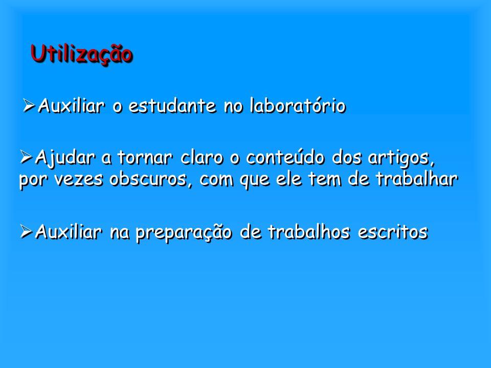 UtilizaçãoUtilização Auxiliar o estudante no laboratório Ajudar a tornar claro o conteúdo dos artigos, por vezes obscuros, com que ele tem de trabalha