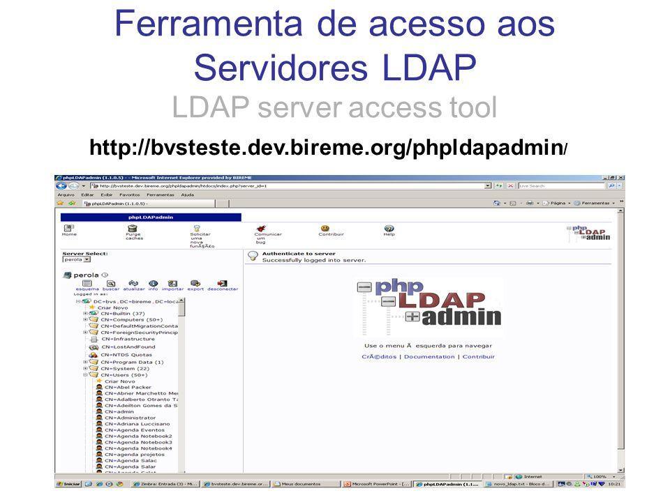 Ferramenta de acesso aos Servidores LDAP LDAP server access tool http://bvsteste.dev.bireme.org/phpldapadmin /