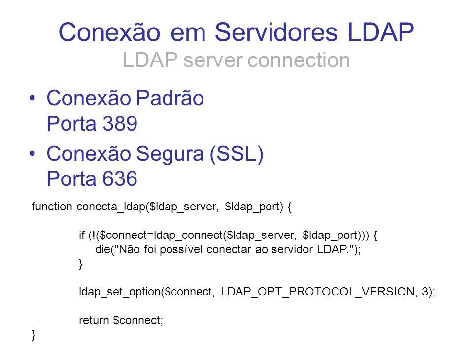 Conexão em Servidores LDAP LDAP server connection Conexão Padrão Porta 389 Conexão Segura (SSL) Porta 636 function conecta_ldap($ldap_server, $ldap_po