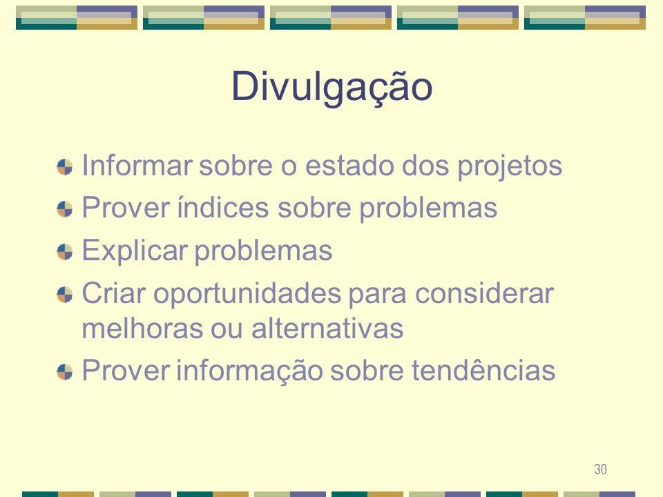 30 Divulga ç ão Informar sobre o estado dos projetos Prover í ndices sobre problemas Explicar problemas Criar oportunidades para considerar melhoras o