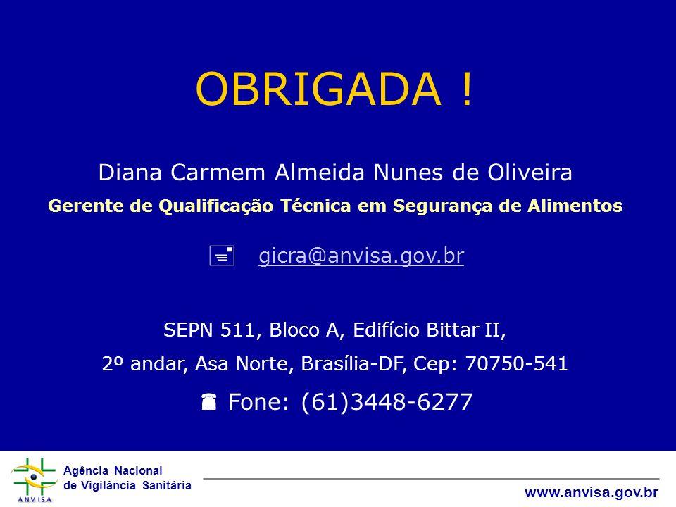 Agência Nacional de Vigilância Sanitária www.anvisa.gov.br OBRIGADA ! Diana Carmem Almeida Nunes de Oliveira Gerente de Qualificação Técnica em Segura