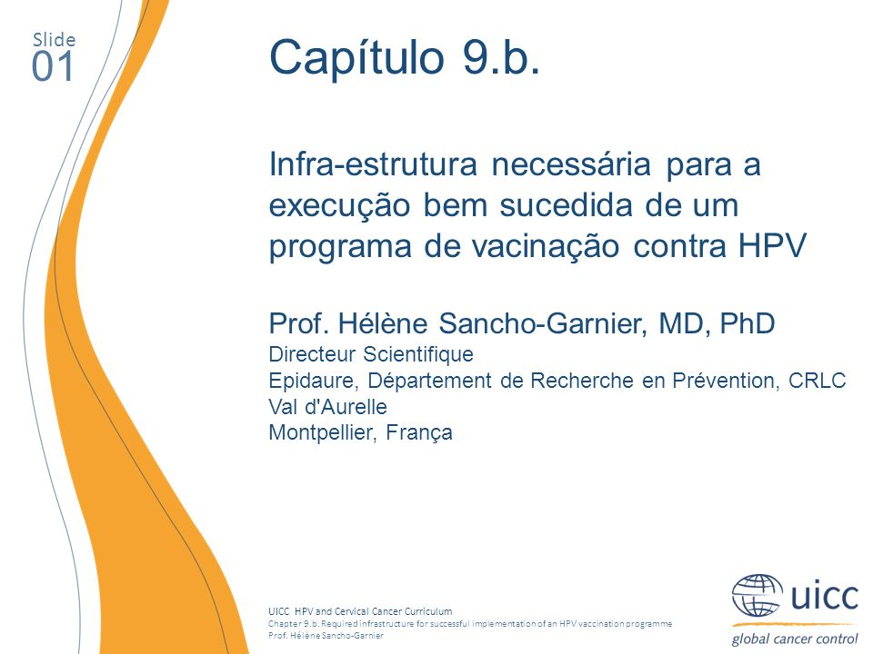 UICC HPV and Cervical Cancer Curriculum Chapter 9.b. Required infrastructure for successful implementation of an HPV vaccination programme Prof. Hélèn
