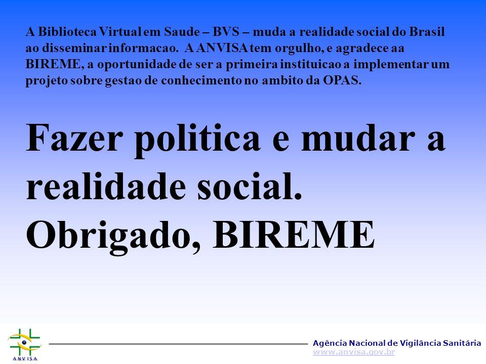Agência Nacional de Vigilância Sanitária www.anvisa.gov.br A Biblioteca Virtual em Saude – BVS – muda a realidade social do Brasil ao disseminar infor