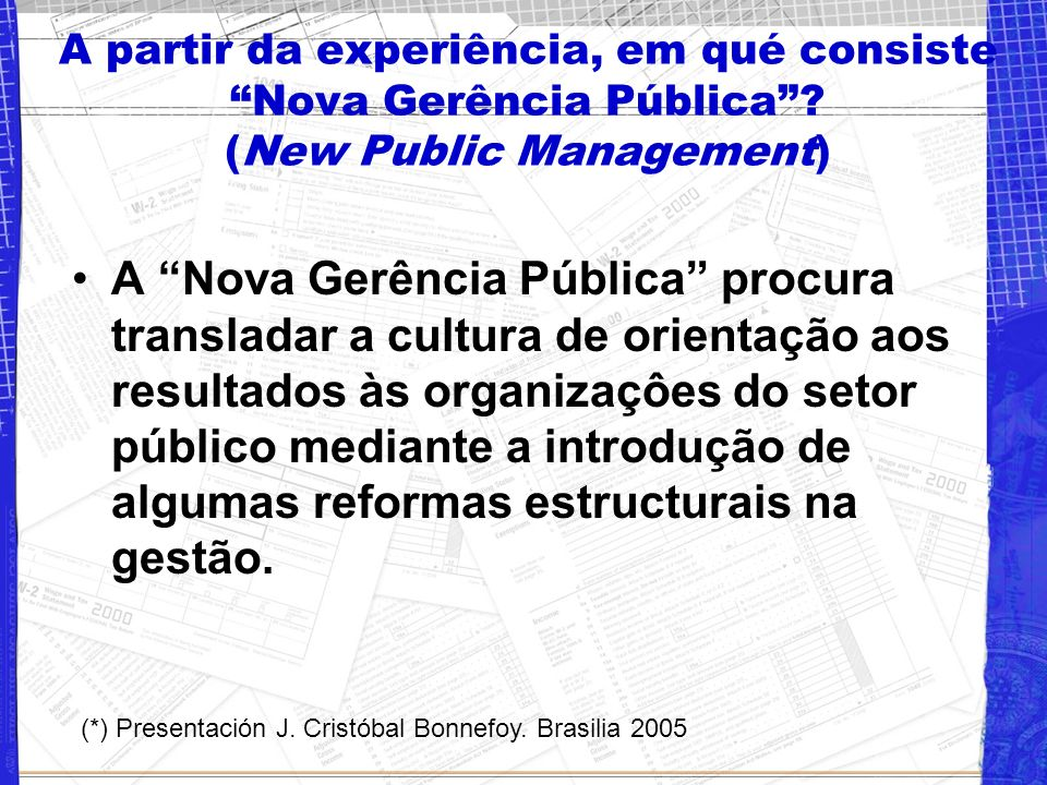 Pilares do Modelo de Gestão Burocrático-Tradicional (*) controle dos insumos (número de servidores públicos, gastos autorizados, etc.) cumprimento det