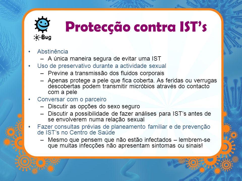 Protecção contra ISTs Abstinência –A única maneira segura de evitar uma IST Uso de preservativo durante a actividade sexual –Previne a transmissão dos