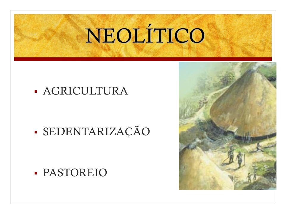 NEOLÍTICO AGRICULTURA SEDENTARIZAÇÃO PASTOREIO