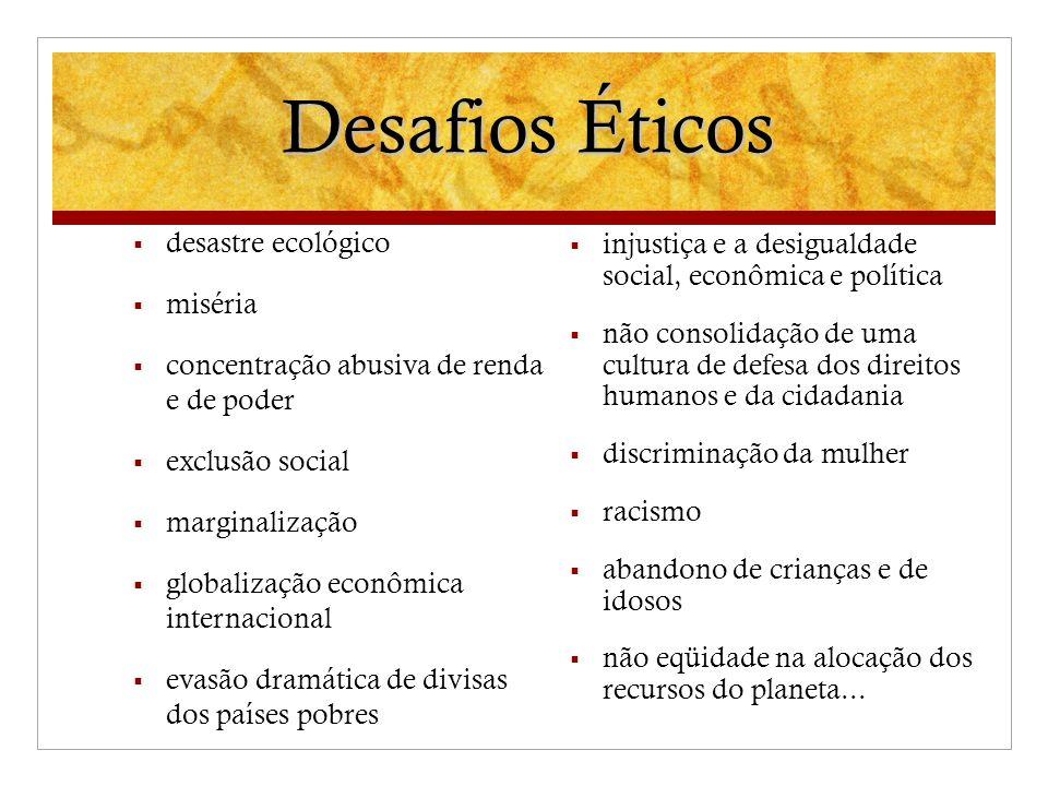 Desafios Éticos desastre ecológico miséria concentração abusiva de renda e de poder exclusão social marginalização globalização econômica internaciona