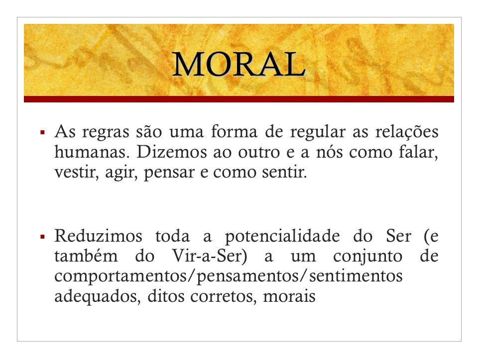 MORAL As regras são uma forma de regular as relações humanas. Dizemos ao outro e a nós como falar, vestir, agir, pensar e como sentir. Reduzimos toda