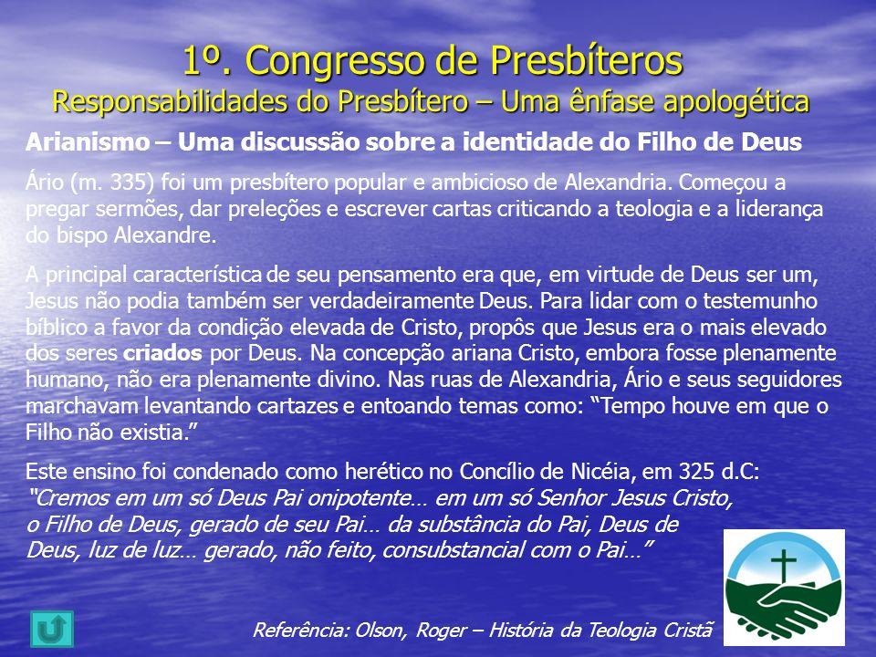 1º. Congresso de Presbíteros Responsabilidades do Presbítero – Uma ênfase apologética Arianismo – Uma discussão sobre a identidade do Filho de Deus Ár