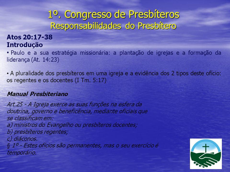 1º. Congresso de Presbíteros Responsabilidades do Presbítero Atos 20:17-38 Introdução Paulo e a sua estratégia missionária: a plantação de igrejas e a