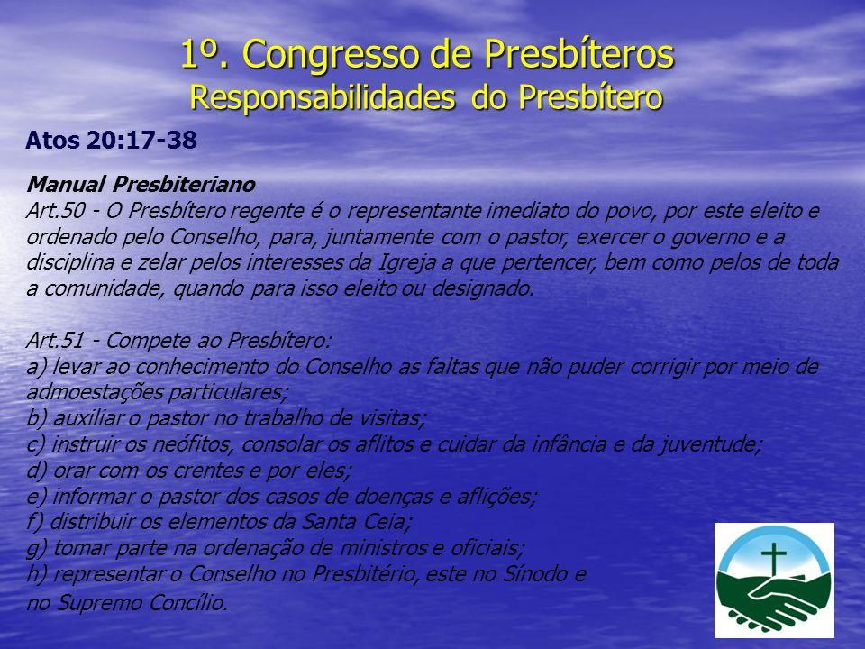 1º. Congresso de Presbíteros Responsabilidades do Presbítero Atos 20:17-38 Manual Presbiteriano Art.50 - O Presbítero regente é o representante imedia