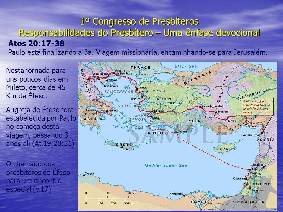 1º Congresso de Presbíteros Responsabilidades do Presbítero – Uma ênfase devocional Atos 20:17-38 Paulo está finalizando a 3a. Viagem missionária, enc