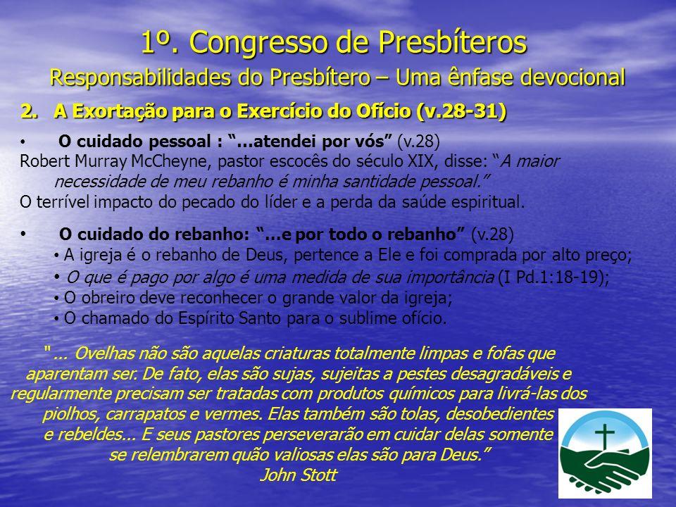 1º. Congresso de Presbíteros Responsabilidades do Presbítero – Uma ênfase devocional 2.A Exortação para o Exercício do Ofício (v.28-31) O cuidado pess