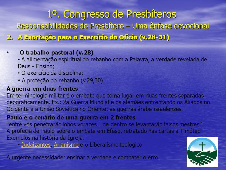 1º. Congresso de Presbíteros Responsabilidades do Presbítero – Uma ênfase devocional 2.A Exortação para o Exercício do Ofício (v.28-31) O trabalho pas