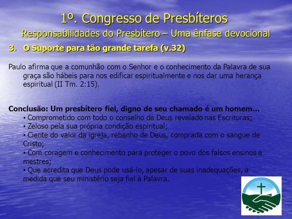 1º. Congresso de Presbíteros Responsabilidades do Presbítero – Uma ênfase devocional 3.O Suporte para tão grande tarefa (v.32) Paulo afirma que a comu