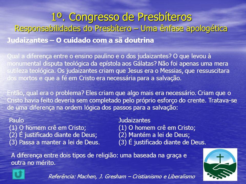 1º. Congresso de Presbíteros Responsabilidades do Presbítero – Uma ênfase apologética Judaizantes – O cuidado com a sã doutrina Qual a diferença entre