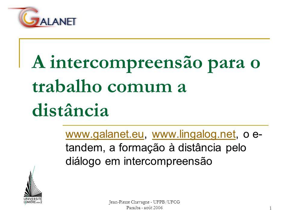 Jean-Pierre Chavagne - UFPB/UFCG Paraiba - août 200612 Mas… A intercompreensão não é uma língua -> como fazê-la entrar no sistema .