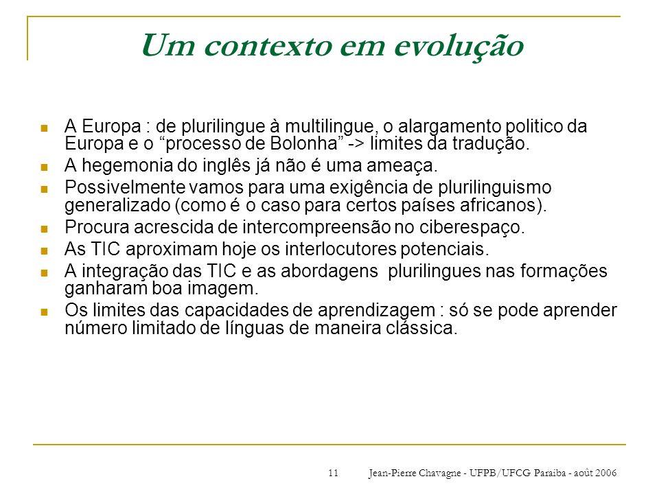Jean-Pierre Chavagne - UFPB/UFCG Paraiba - août 200611 Um contexto em evolução A Europa : de plurilingue à multilingue, o alargamento politico da Euro