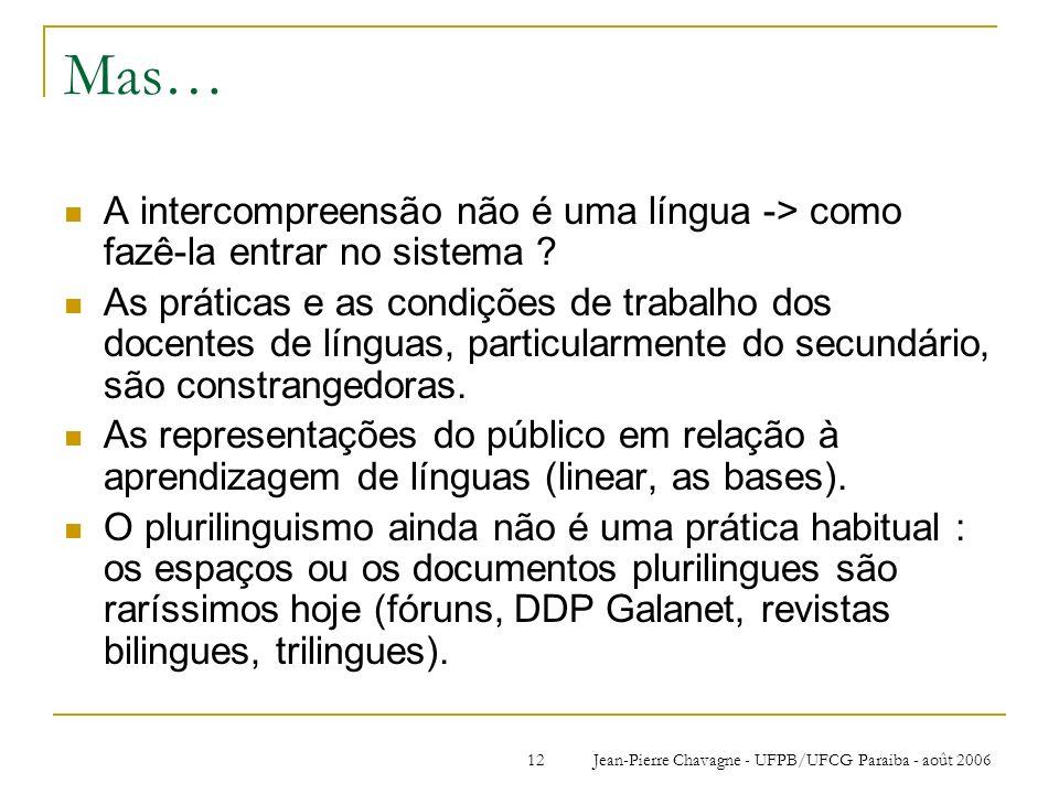 Jean-Pierre Chavagne - UFPB/UFCG Paraiba - août 200612 Mas… A intercompreensão não é uma língua -> como fazê-la entrar no sistema ? As práticas e as c