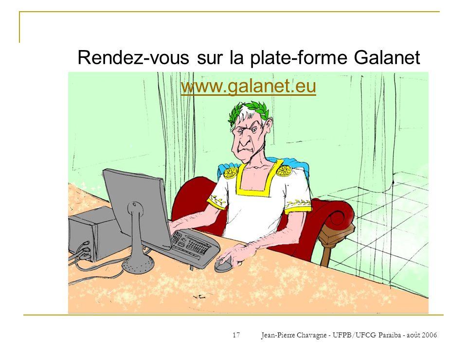 Jean-Pierre Chavagne - UFPB/UFCG Paraiba - août 200617 Rendez-vous sur la plate-forme Galanet www.galanet.eu