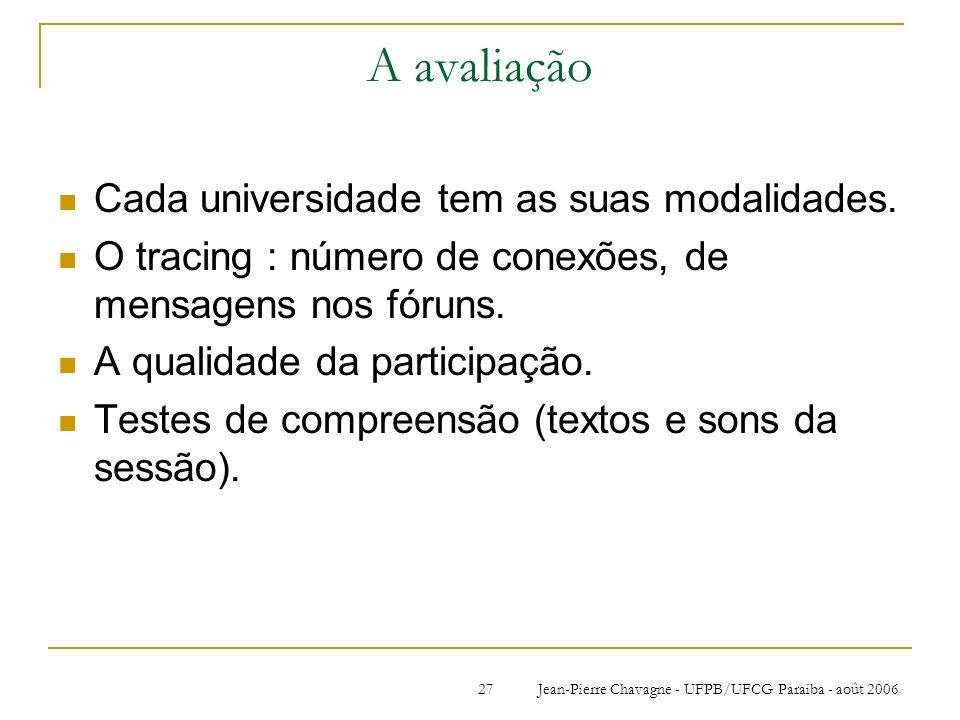 Jean-Pierre Chavagne - UFPB/UFCG Paraiba - août 200627 A avaliação Cada universidade tem as suas modalidades. O tracing : número de conexões, de mensa