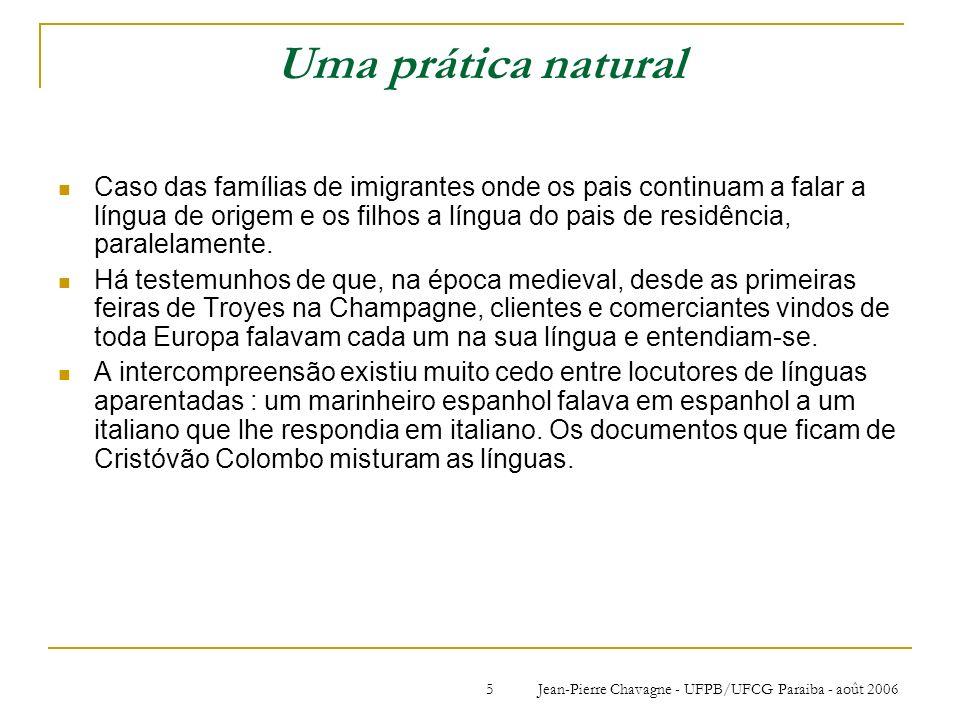Jean-Pierre Chavagne - UFPB/UFCG Paraiba - août 20065 Uma prática natural Caso das famílias de imigrantes onde os pais continuam a falar a língua de o