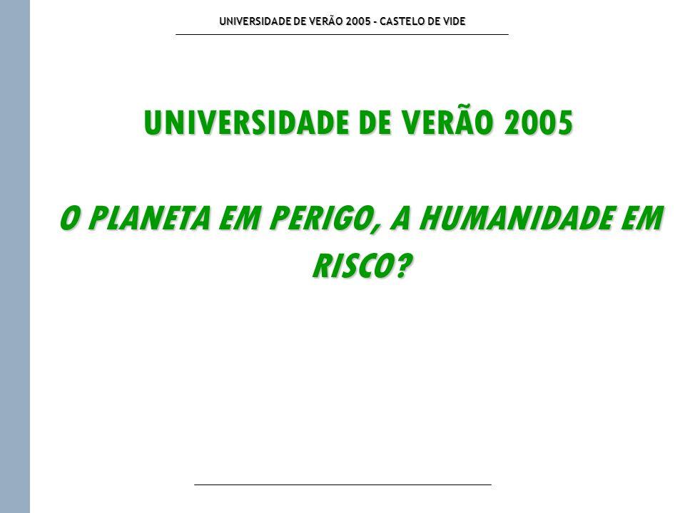 UNIVERSIDADE DE VERÃO 2005 - CASTELO DE VIDE UNIVERSIDADE DE VERÃO 2005 O PLANETA EM PERIGO, A HUMANIDADE EM RISCO