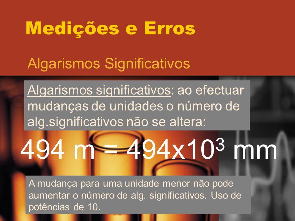 Medições e Erros Algarismos Significativos Algarismos significativos: ao efectuar mudanças de unidades o número de alg.significativos não se altera: 4
