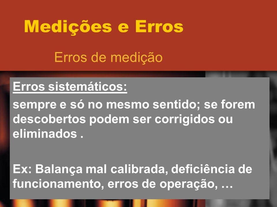 Medições e Erros Erros de medição Erros sistemáticos: sempre e só no mesmo sentido; se forem descobertos podem ser corrigidos ou eliminados. Ex: Balan