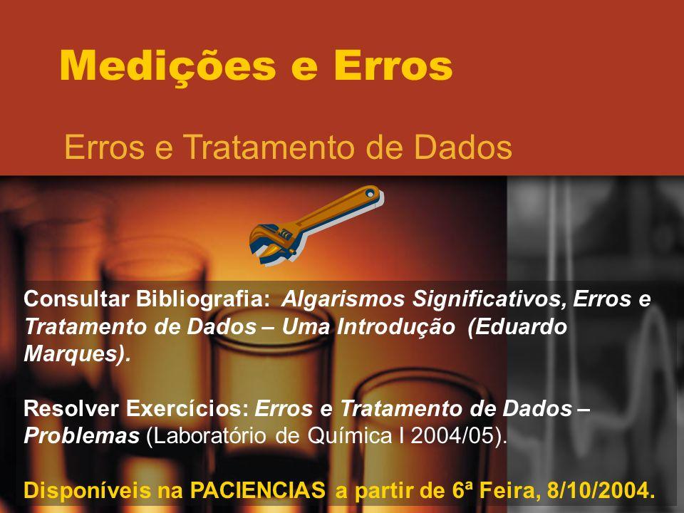 Medições e Erros Erros e Tratamento de Dados Consultar Bibliografia: Algarismos Significativos, Erros e Tratamento de Dados – Uma Introdução (Eduardo