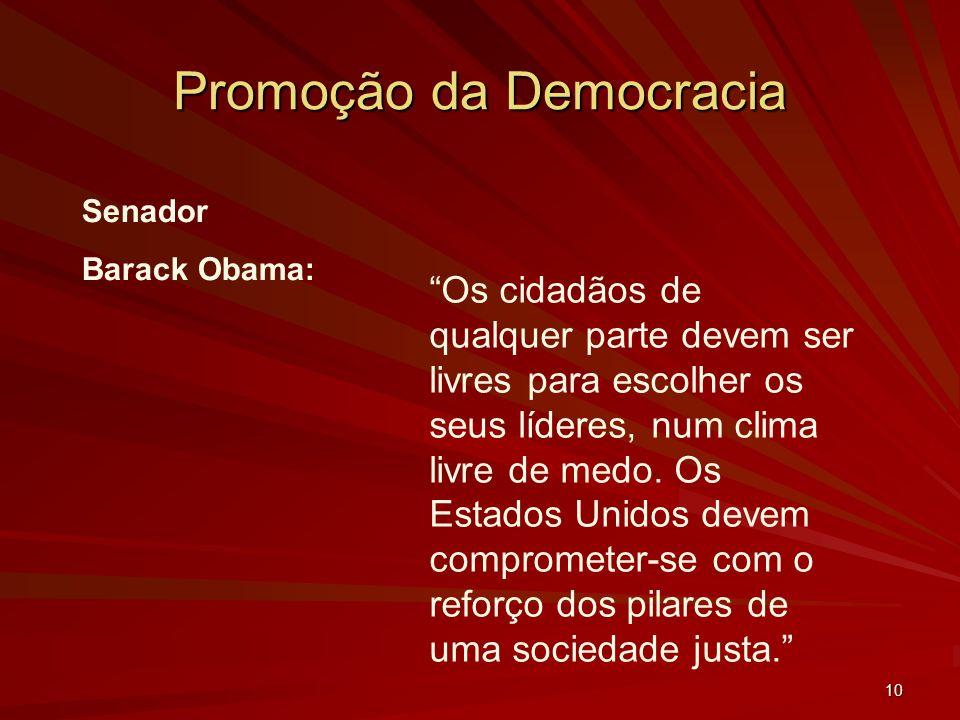 10 Promoção da Democracia Senador Barack Obama: Os cidadãos de qualquer parte devem ser livres para escolher os seus líderes, num clima livre de medo.
