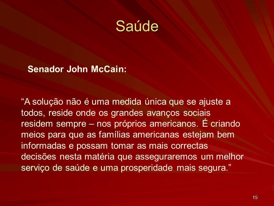 15 Saúde Senador John McCain: A solução não é uma medida única que se ajuste a todos, reside onde os grandes avanços sociais residem sempre – nos próprios americanos.