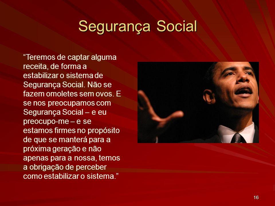 16 Segurança Social Teremos de captar alguma receita, de forma a estabilizar o sistema de Segurança Social.