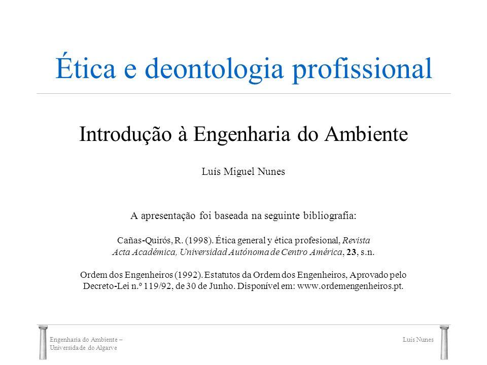 Engenharia do Ambiente – Universidade do Algarve Luís Nunes Ética e deontologia profissional Introdução à Engenharia do Ambiente Luís Miguel Nunes A a