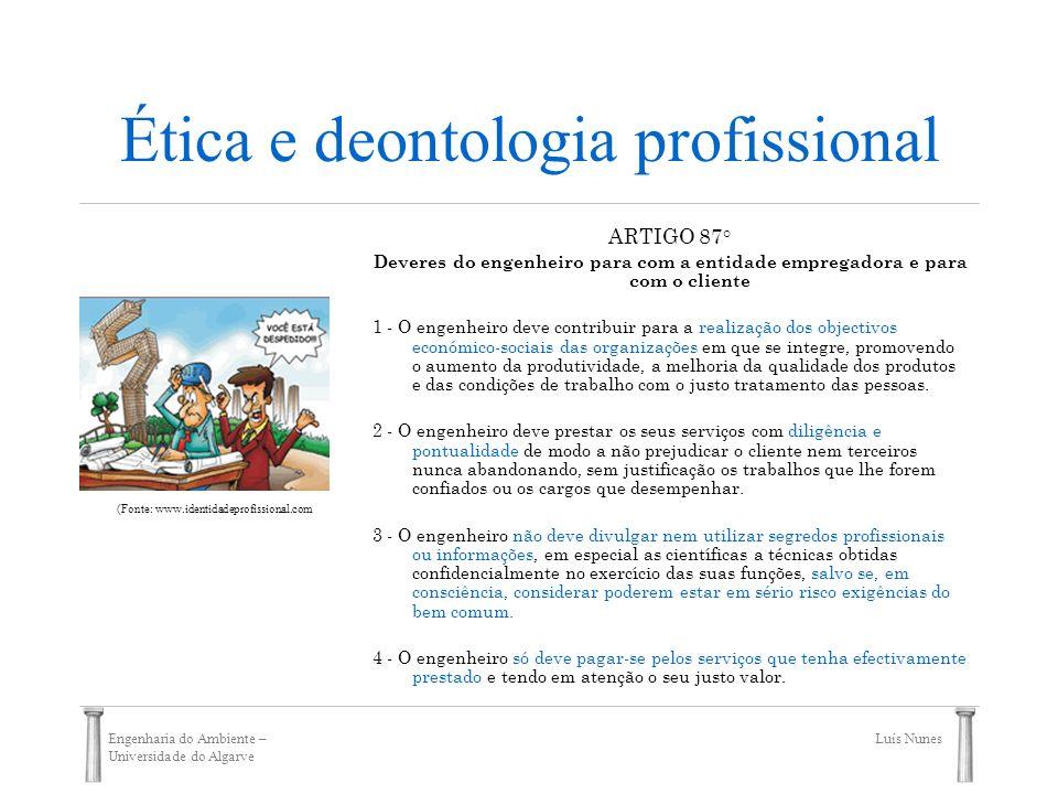 Engenharia do Ambiente – Universidade do Algarve Luís Nunes Ética e deontologia profissional ARTIGO 87° Deveres do engenheiro para com a entidade empr