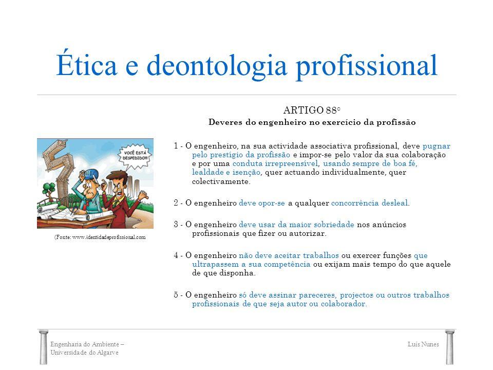 Engenharia do Ambiente – Universidade do Algarve Luís Nunes Ética e deontologia profissional ARTIGO 88° Deveres do engenheiro no exercício da profissã